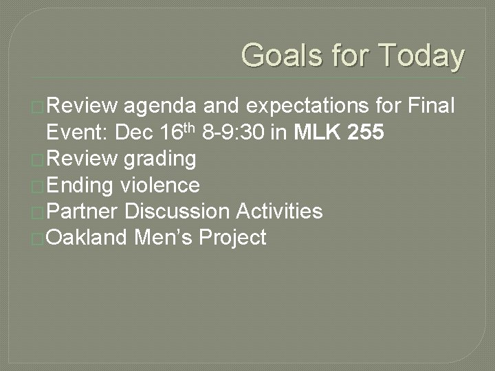 Goals for Today �Review agenda and expectations for Final Event: Dec 16 th 8