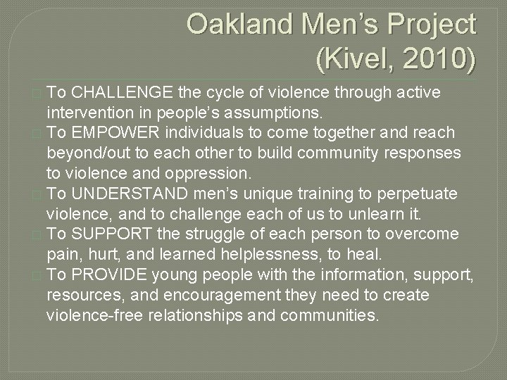 Oakland Men's Project (Kivel, 2010) To CHALLENGE the cycle of violence through active intervention