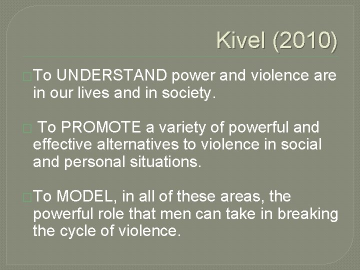 Kivel (2010) �To UNDERSTAND power and violence are in our lives and in society.