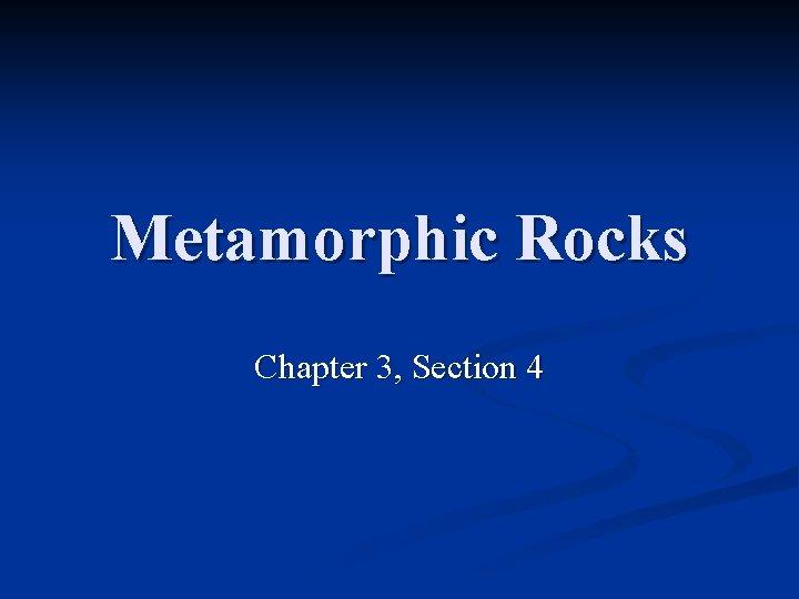 Metamorphic Rocks Chapter 3, Section 4