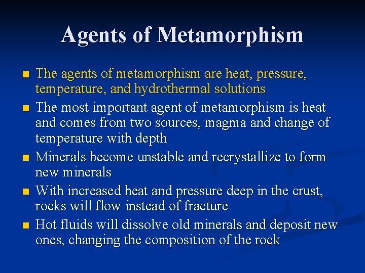 Agents of Metamorphism n n n The agents of metamorphism are heat, pressure, temperature,