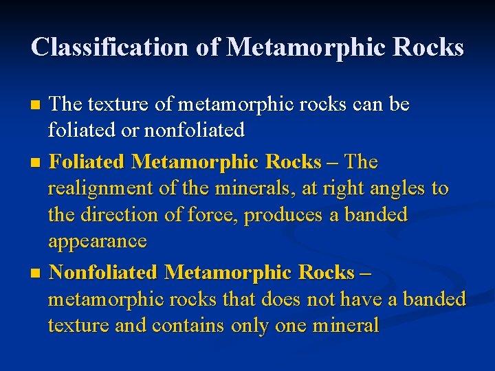 Classification of Metamorphic Rocks The texture of metamorphic rocks can be foliated or nonfoliated