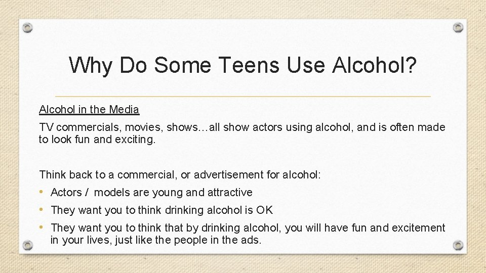 Why Do Some Teens Use Alcohol? Alcohol in the Media TV commercials, movies, shows…all