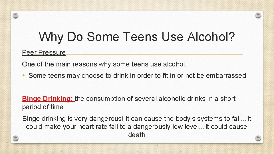 Why Do Some Teens Use Alcohol? Peer Pressure One of the main reasons why