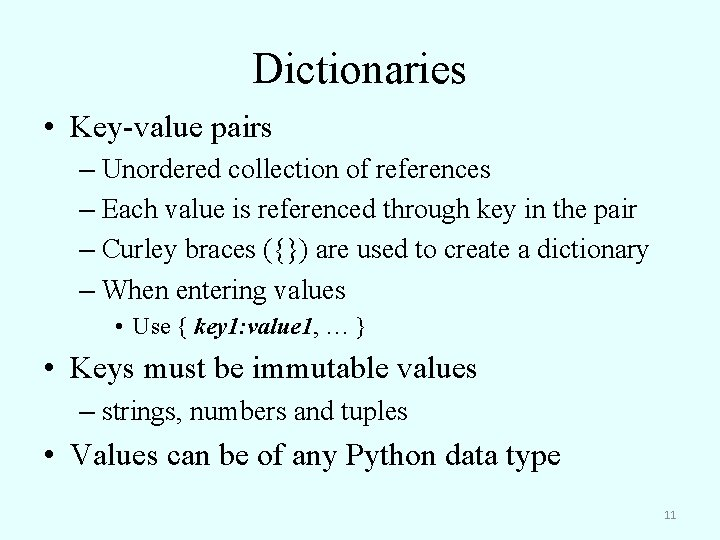 Dictionaries • Key-value pairs – Unordered collection of references – Each value is referenced