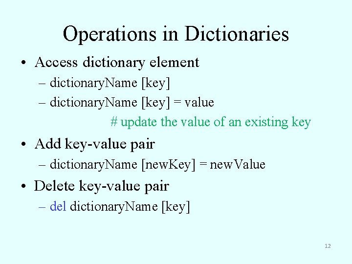 Operations in Dictionaries • Access dictionary element – dictionary. Name [key] = value #