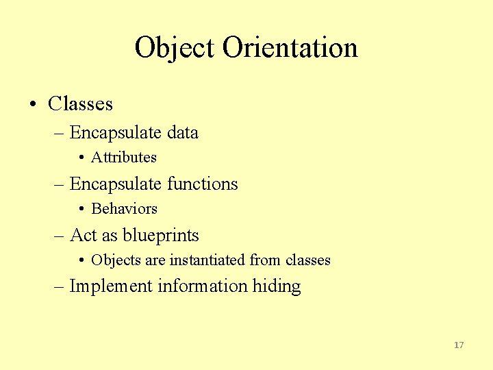 Object Orientation • Classes – Encapsulate data • Attributes – Encapsulate functions • Behaviors