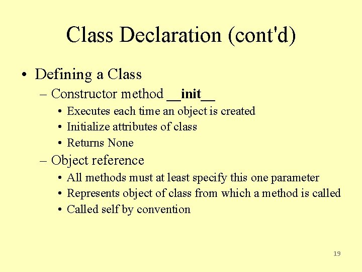 Class Declaration (cont'd) • Defining a Class – Constructor method __init__ • Executes each