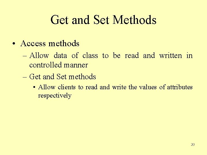 Get and Set Methods • Access methods – Allow data of class to be
