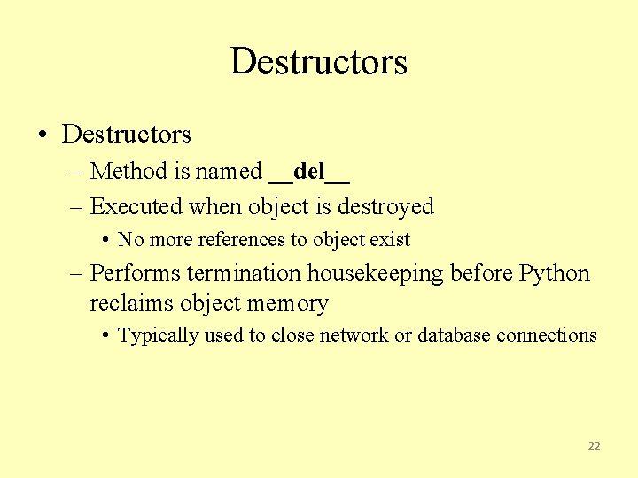Destructors • Destructors – Method is named __del__ – Executed when object is destroyed