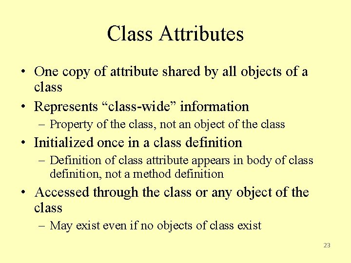 Class Attributes • One copy of attribute shared by all objects of a class