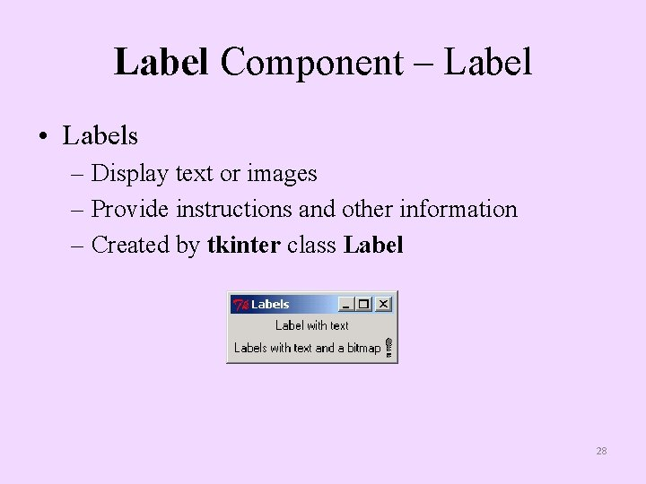 Label Component – Label • Labels – Display text or images – Provide instructions