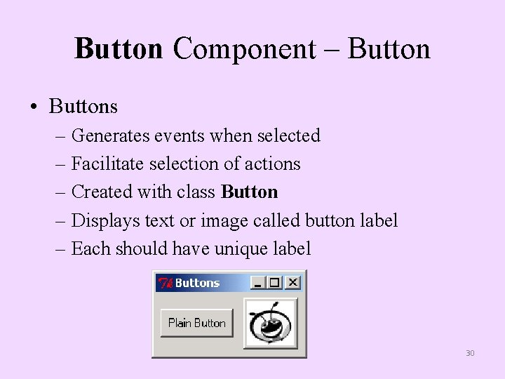 Button Component – Button • Buttons – Generates events when selected – Facilitate selection