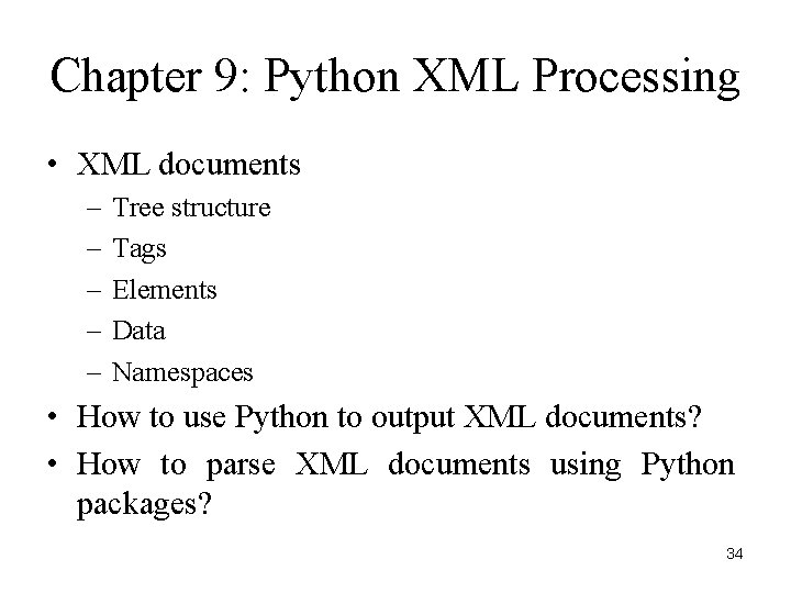 Chapter 9: Python XML Processing • XML documents – – – Tree structure Tags