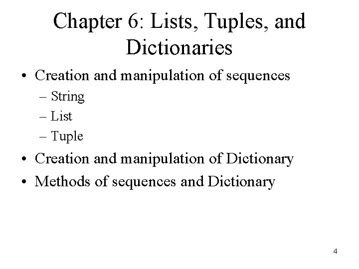 Chapter 6: Lists, Tuples, and Dictionaries • Creation and manipulation of sequences – String