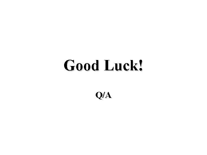 Good Luck! Q/A