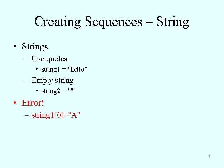 """Creating Sequences – String • Strings – Use quotes • string 1 = """"hello"""""""