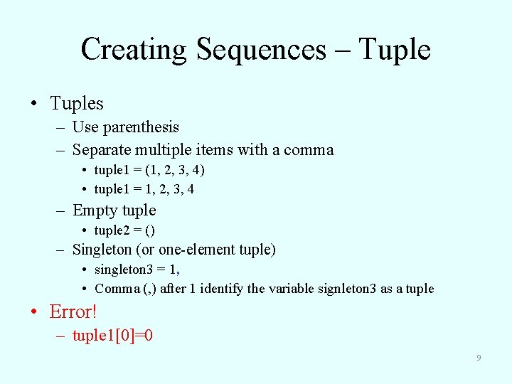 Creating Sequences – Tuple • Tuples – Use parenthesis – Separate multiple items with