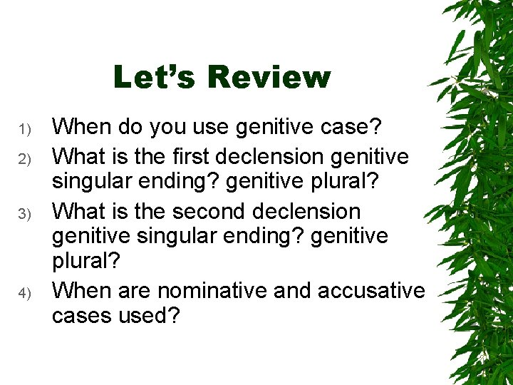 Let's Review 1) 2) 3) 4) When do you use genitive case? What is