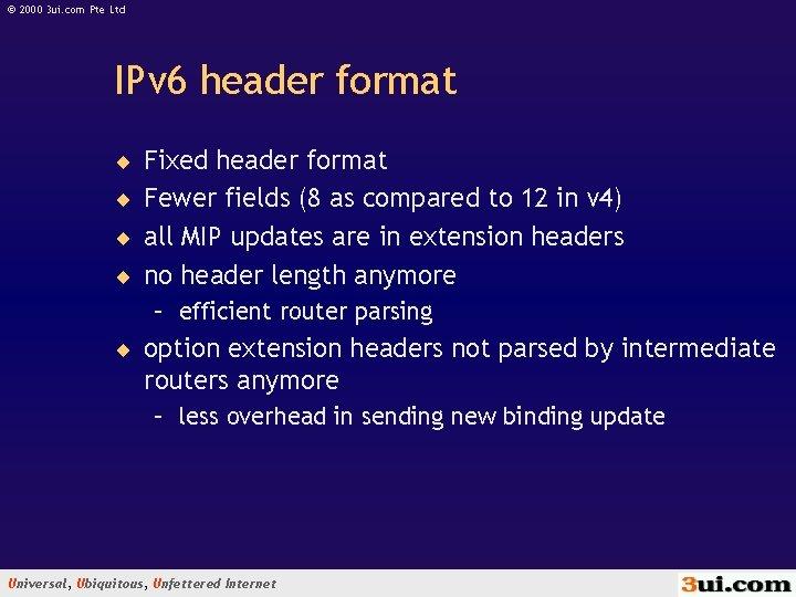 © 2000 3 ui. com Pte Ltd IPv 6 header format ¨ Fixed header