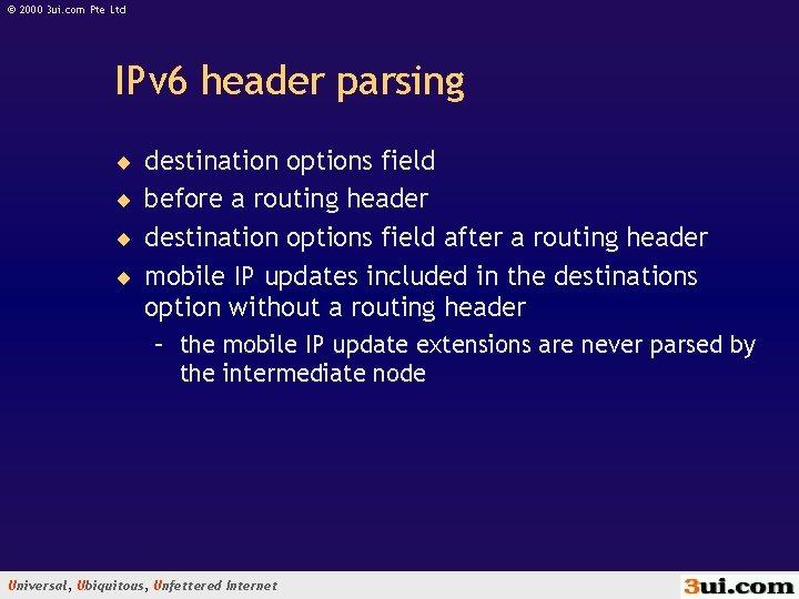 © 2000 3 ui. com Pte Ltd IPv 6 header parsing ¨ destination options