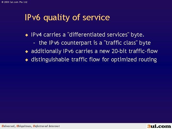 © 2000 3 ui. com Pte Ltd IPv 6 quality of service ¨ IPv