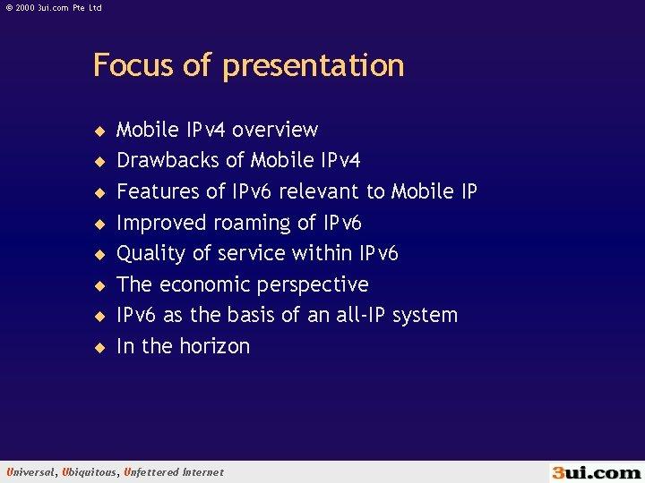 © 2000 3 ui. com Pte Ltd Focus of presentation ¨ Mobile IPv 4
