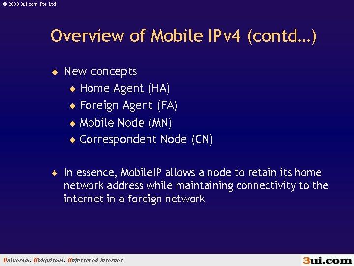 © 2000 3 ui. com Pte Ltd Overview of Mobile IPv 4 (contd…) ¨