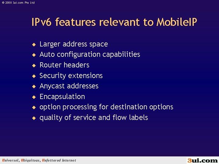 © 2000 3 ui. com Pte Ltd IPv 6 features relevant to Mobile. IP
