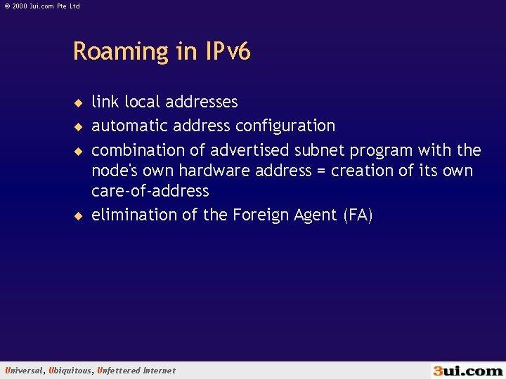 © 2000 3 ui. com Pte Ltd Roaming in IPv 6 ¨ link local
