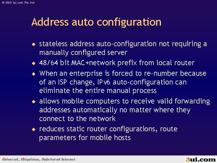 © 2000 3 ui. com Pte Ltd Address auto configuration ¨ stateless address auto-configuration