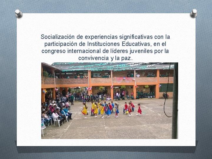 Socialización de experiencias significativas con la participación de Instituciones Educativas, en el congreso