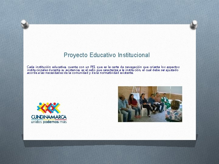 Proyecto Educativo Institucional Cada institución educativa, cuenta con un PEI, que es la carta