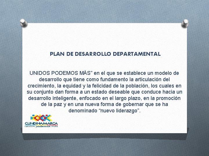 """PLAN DE DESARROLLO DEPARTAMENTAL UNIDOS PODEMOS MÁS"""" en el que se establece un"""