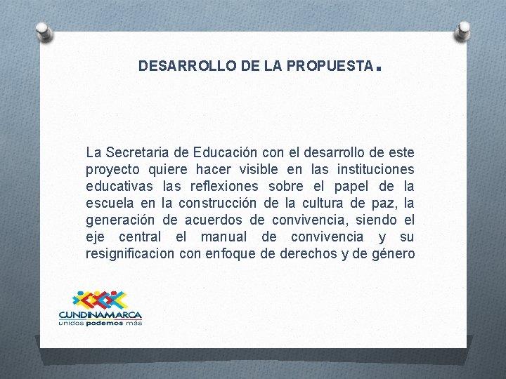 DESARROLLO DE LA PROPUESTA . La Secretaria de Educación con el desarrollo de este