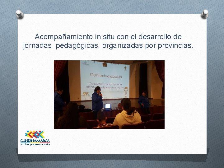 Acompañamiento in situ con el desarrollo de jornadas pedagógicas, organizadas por provincias.