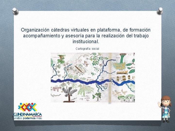 Organización cátedras virtuales en plataforma, de formación acompañamiento y asesoría para la realización del