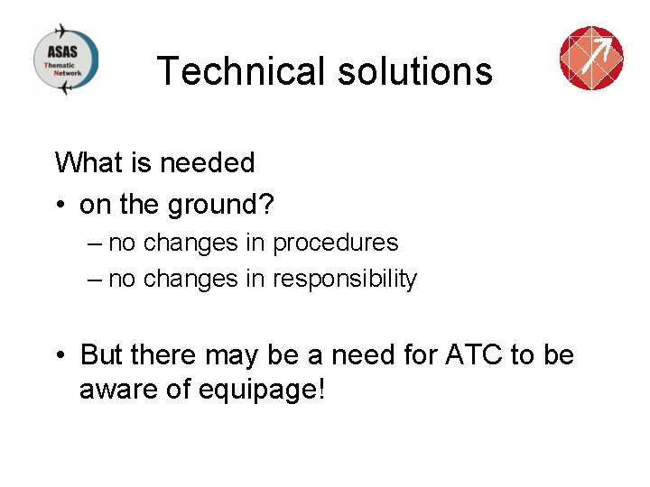 Technical solutions What is needed • on the ground? – no changes in procedures