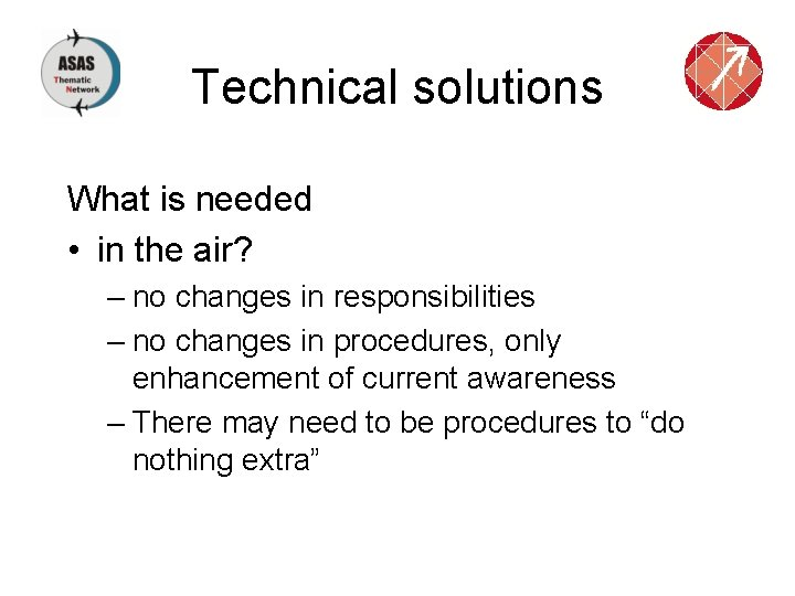 Technical solutions What is needed • in the air? – no changes in responsibilities