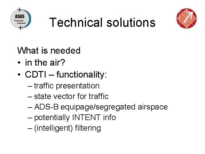 Technical solutions What is needed • in the air? • CDTI – functionality: –