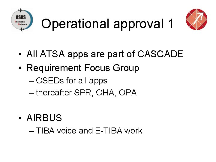 Operational approval 1 • All ATSA apps are part of CASCADE • Requirement Focus