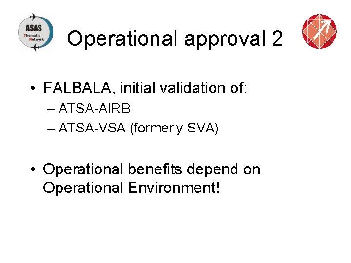 Operational approval 2 • FALBALA, initial validation of: – ATSA-AIRB – ATSA-VSA (formerly SVA)