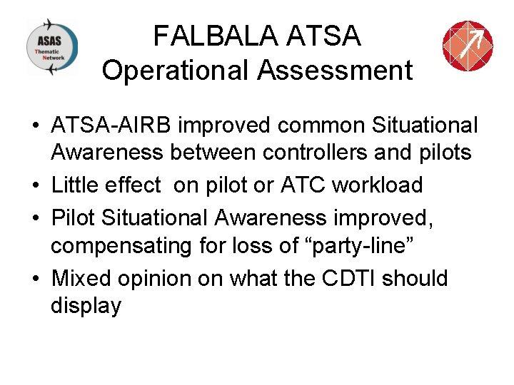 FALBALA ATSA Operational Assessment • ATSA-AIRB improved common Situational Awareness between controllers and pilots