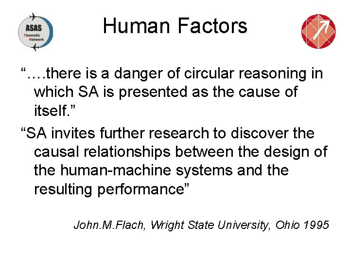 """Human Factors """"…. there is a danger of circular reasoning in which SA is"""