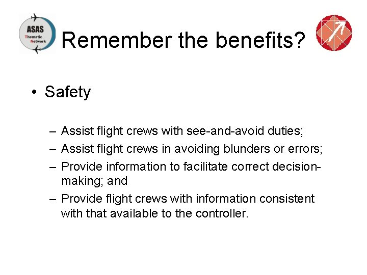 Remember the benefits? • Safety – Assist flight crews with see-and-avoid duties; – Assist