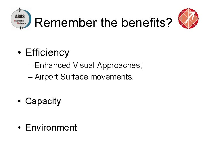 Remember the benefits? • Efficiency – Enhanced Visual Approaches; – Airport Surface movements. •