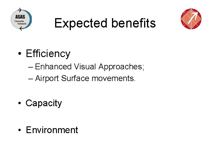 Expected benefits • Efficiency – Enhanced Visual Approaches; – Airport Surface movements. • Capacity