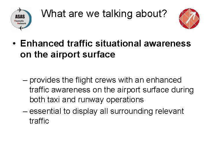 What are we talking about? • Enhanced traffic situational awareness on the airport surface