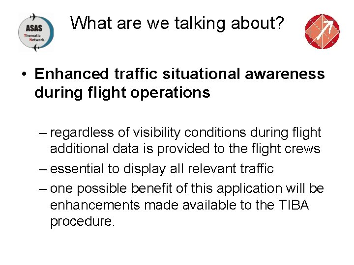 What are we talking about? • Enhanced traffic situational awareness during flight operations –