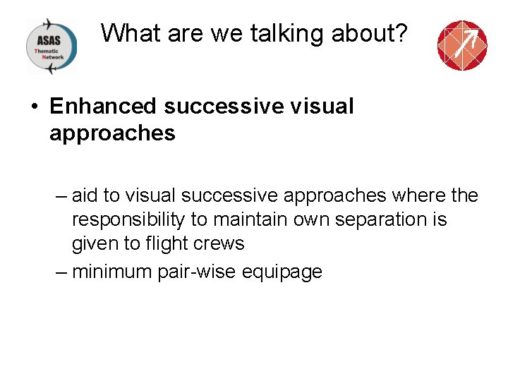 What are we talking about? • Enhanced successive visual approaches – aid to visual